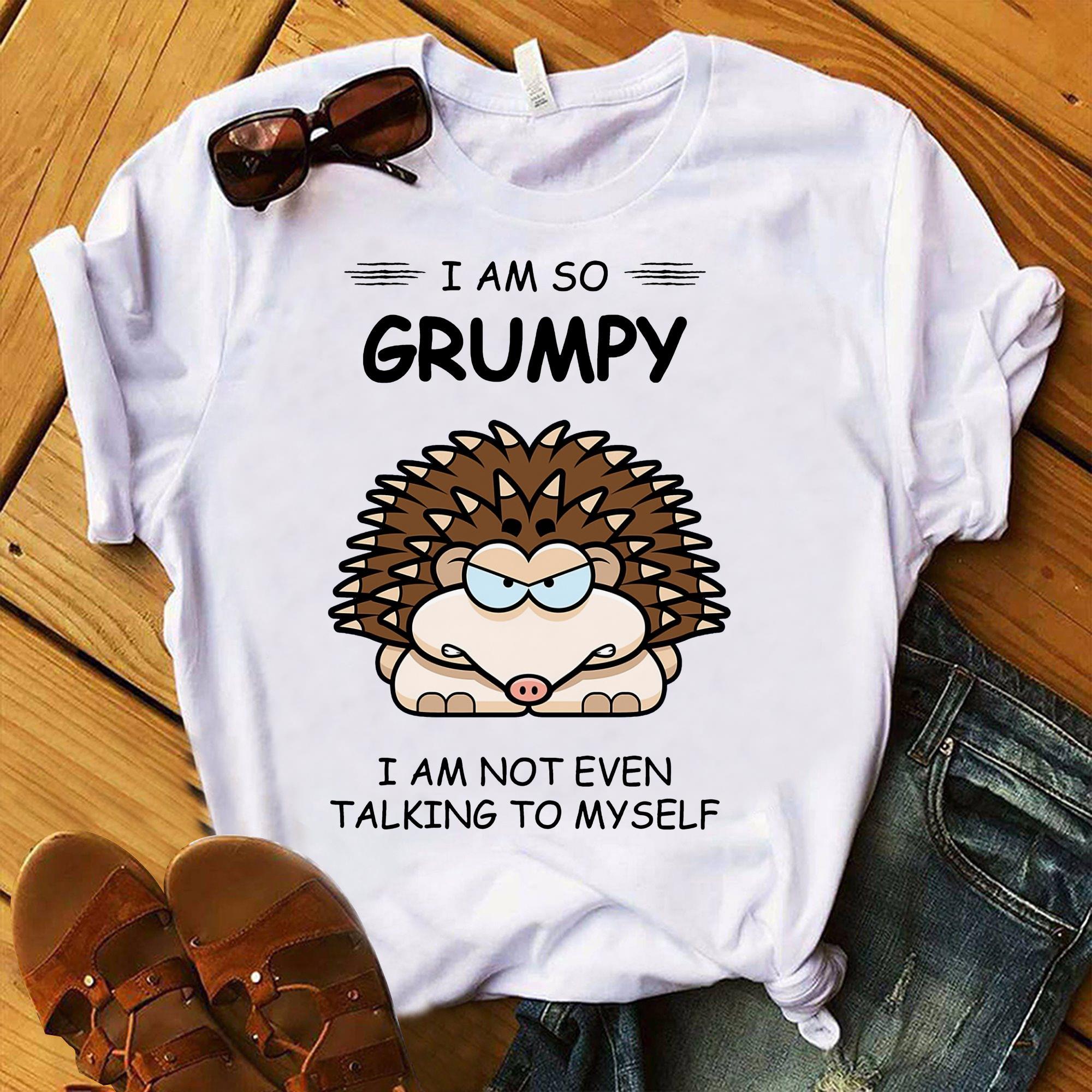 I Am So Grumpy I Am Not Even Talking To My Self Shirt  Trending Shirt